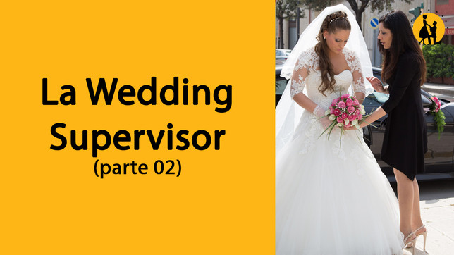 La Wedding Supervisor (parte 2)
