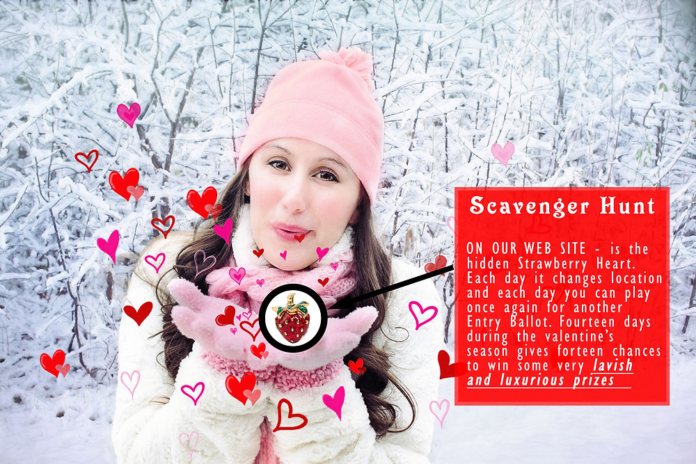 During the Valentines season (Feb1-14) we have unleashed our fun scavenger hunt. Somewhere on our website is the elusive Strawberry Heart. Find it and win the great raffle prizes!