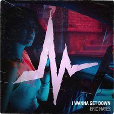 Eric Hayes- I Wanna Get Down Album Art.j