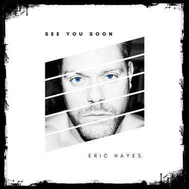 Eric Hayes See You Soon.jpg