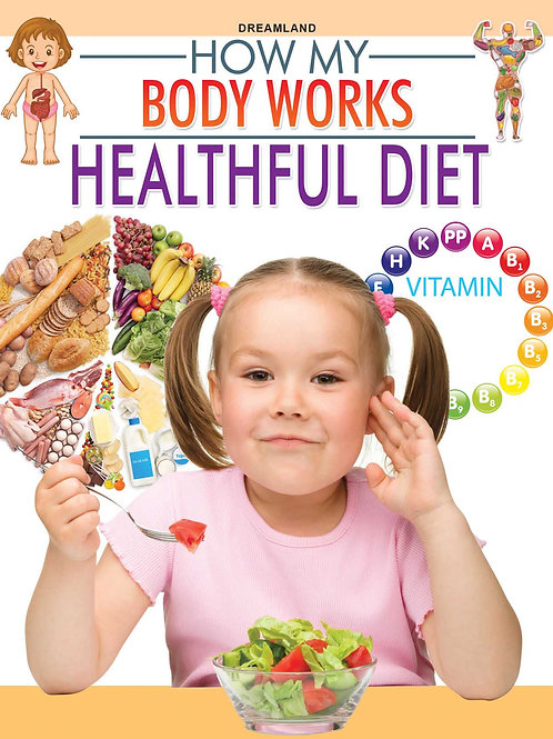 Healthful Diet (How My Body Works)