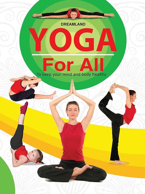 Yoga For All : To Keep Your Mind and Body Healthy