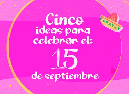 Ideas para celebrar este 15 de septiembre