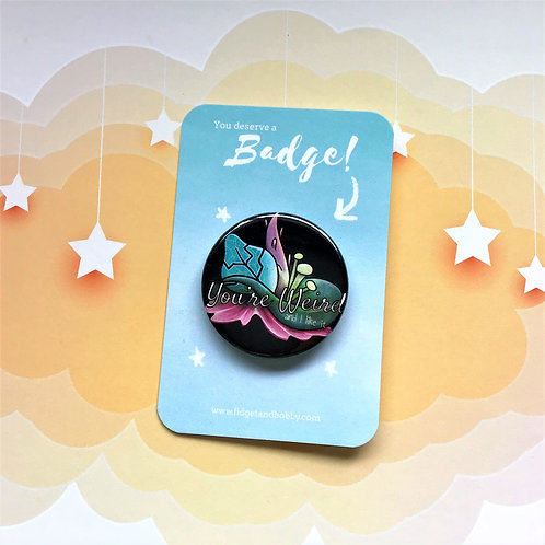 You're Weird (and I like it) Button Badge