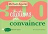 300 citations pour convaincre - Michaël Aguilar - Dunod