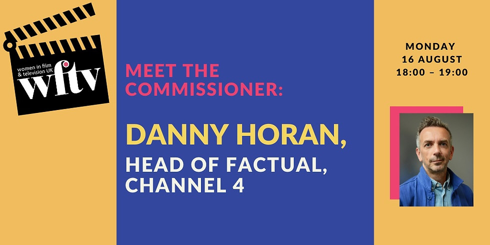 Meet the Commissioner: Danny Horan, Head of Factual, Channel 4
