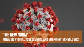 """""""The New Norm"""" - Utilizing Virtual Assessments and Emerging Technologies"""