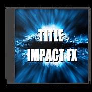 TITLE IMPACT FX 映画予告効果音素材集イメージ