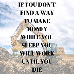 If YOU DON,T LET YOUR MONEY WORK FOR YOU