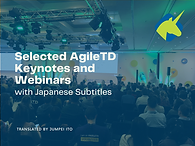 Selected Keynotes and Webinars from AgileTD Now with Japanese Subtitles