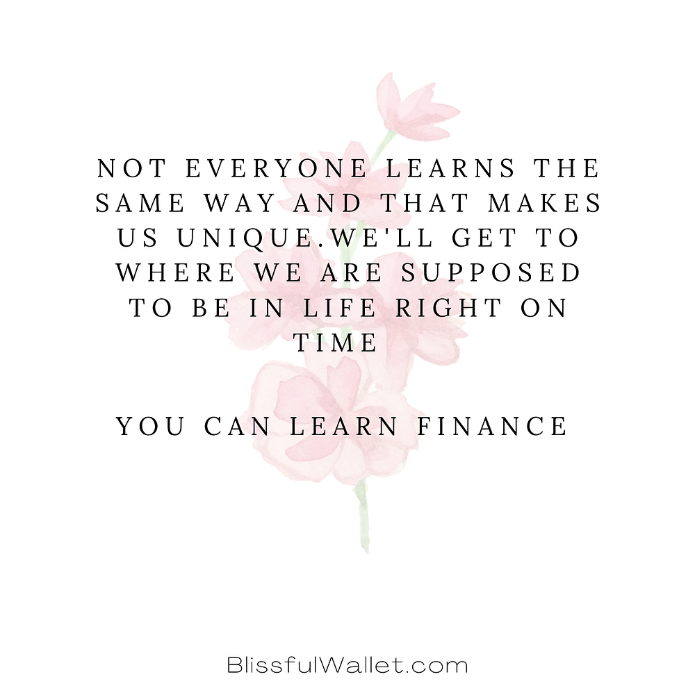 Not everyone learns the same way and that makes us unique. We'll get where we are supposed to be in life right on time. You can learn finance.