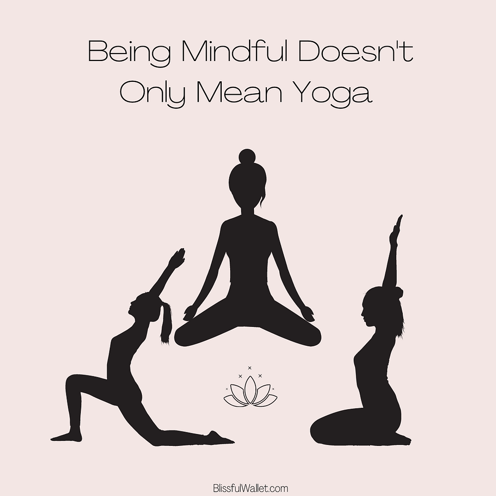 Being mindful doesn't only mean yoga. You can indulge in free self care in other ways