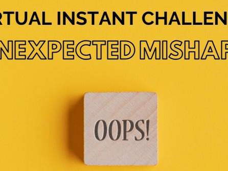 Unexpected Mishaps Virtual Instant Challenge