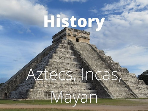 History - Aztecs, Mayans & Incas