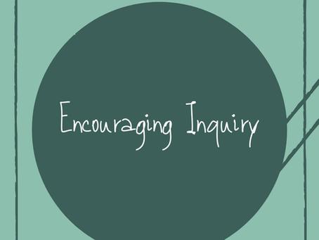 Encouraging Inquiry