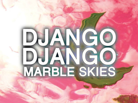 'Marble Skies' Django Django
