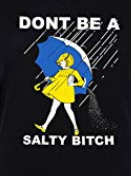 dont be a salty bitch