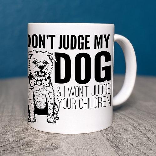 Don't Judge My Dog Coffee Mug