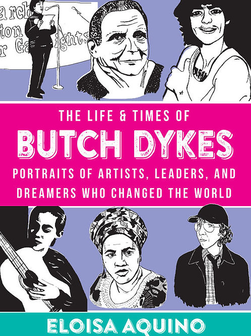 The Life & Times of Butch Dykes: Portraits of Artists, Leaders, and Dreamers