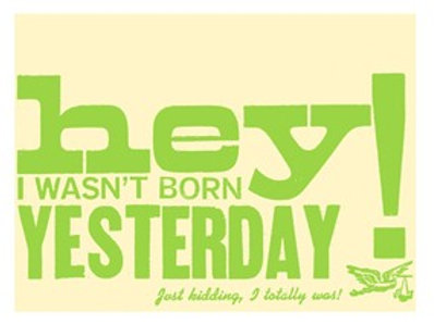 Hey I Wasn't Born Yesterday Card