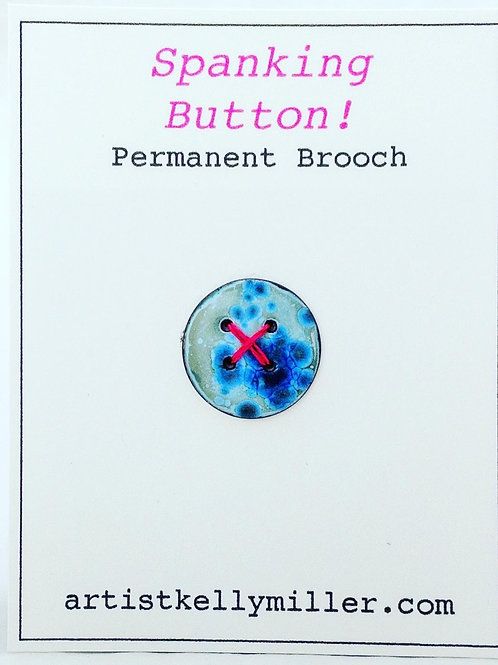 Spanking Button Permanent Brooch