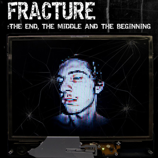 Fracture: The End, The Middle & The Beginning 2012