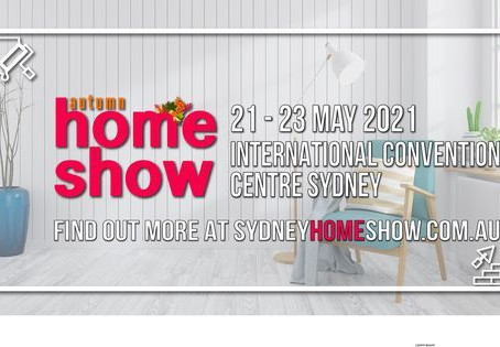 Come to see us  at the Sydney Home Show 21-23 May 2021, Darling Harbour.