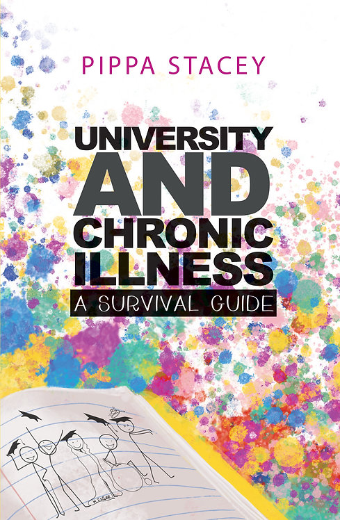 University and Chronic Illness: A Survival Guide - Pippa Stacey