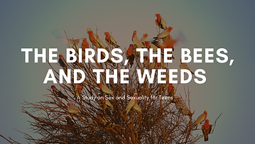 The Birds, The Bees, and The Weeds.png