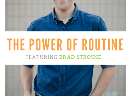 The Power of Routine - Featuring Brad Strouse