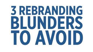 3 Biggest Rebranding Blunders to Avoid