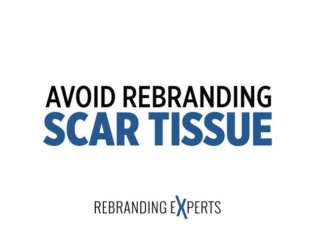 Avoid Rebranding Scar Tissue