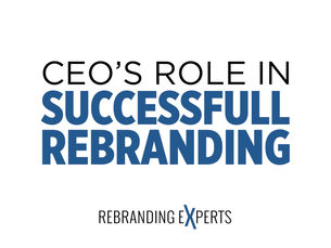 The CEO's Role in a Successful Rebranding