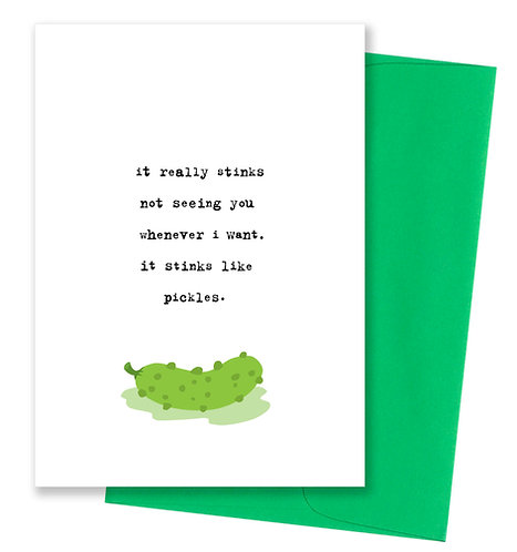 Stinks like pickles - Miss You Card