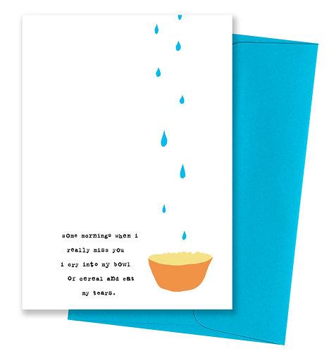Eat my tears - Miss You Card