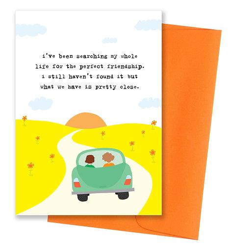 Pretty close - Friendship Card