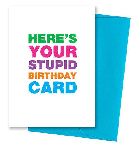 Your stupid - Birthday Card
