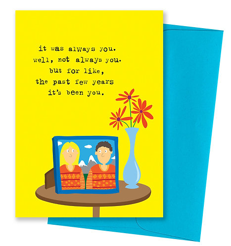Always been you - Anniversary Card