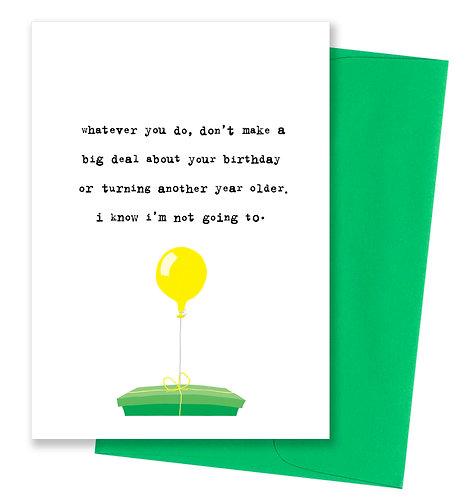 Don't make a big deal - Birthday Card