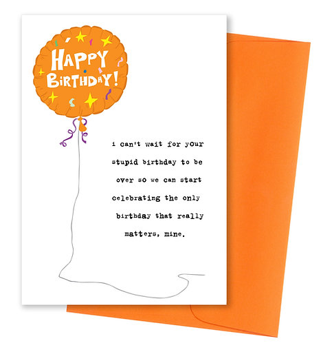 Your stupid birthday - Card