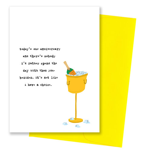 Not like i have a choice - Anniversary Card