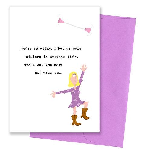 Bet we were sisters - Friendship Card