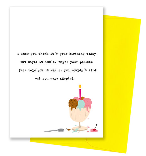 You were adopted - Birthday Card