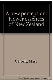 A new perception: flower essences of NZ, book by Mary Garbely