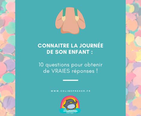 CONNAITRE LA JOURNÉE DE SON ENFANT : 10 questions pour obtenir de VRAIES réponses !