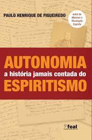 Autonomia a história jamais contada do Espiritismo