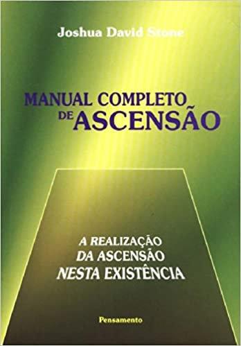 Manual Completo de Ascensão: A Realização da Ascensão Nesta Existência