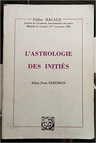 L'Astrologie des initiés : Selon Dom Néroman