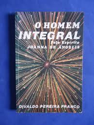 O Homem Integral pelo espírito Joanna de Ângelis
