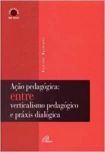 Ação pedagógica entre Verticalismo pedagógico e práxis dialógica